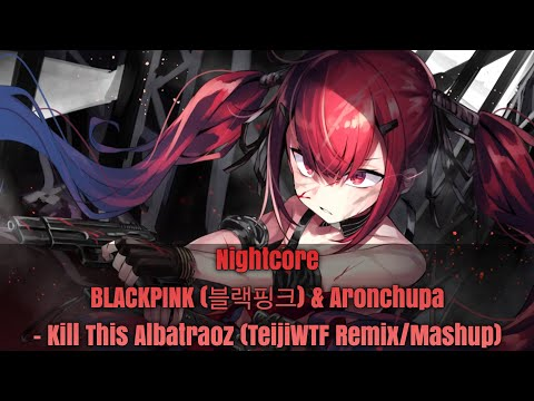 Nightcore → Kill This Albatraoz (TeijiWTF Remix/Mashup) - (Lyrics)