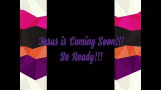 Jesus Is Coming Soon!!! Draw Nigh to Him!!!