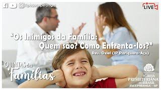 Os Inimigos da Família - Rev. Oziel (IP Pariquera-açu)
