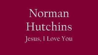 norman hutchins jesus i love you