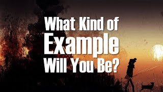 """What Kind of Example Will You Be?"" - Sunday Message"