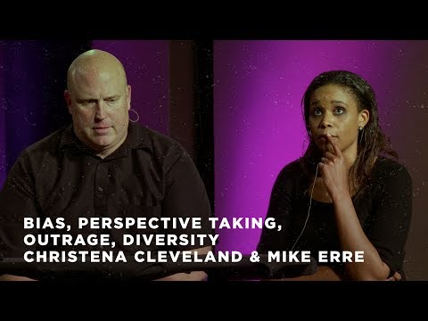 Bias, Perspective Taking, Outrage, Diversity - Christena Cleveland & Mike Erre