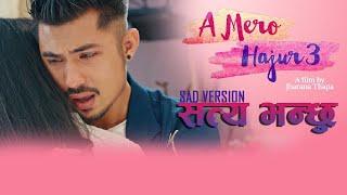 Satya Bhanchhu || Bản Buồn | Video chính thức | A Mero Hajur 3 | Pratap Das | Anmol KC, Suhana Thapa