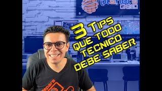 3 Tips que todo técnico debe saber.