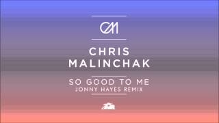 Chris Malinchak - So Good To Me (Jonny Hayes Remix)