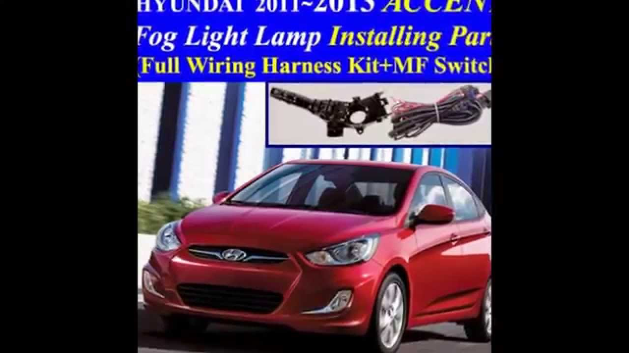 medium resolution of fog light install kit full wiring harness for 2011 2017 hyundai accent mf switch youtube