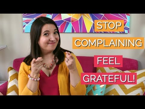 How to Stop Complaining and Start Feeling Grateful!