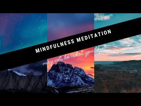 Mindfulness/Meditation may not be what you think!