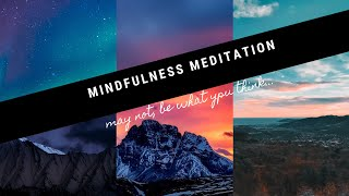 Meditation/mindfulness may not be what you think