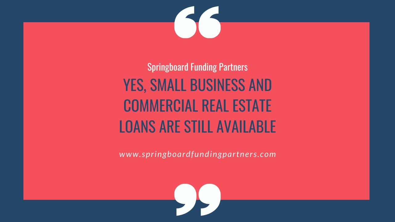 Yes, Small Business and Commercial Real Estate Loans Are Still Available!