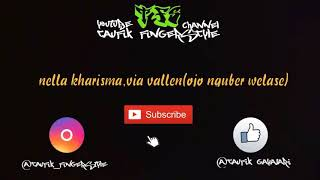 Nella kharisma,via vallen(ojo nguber welase)taufik fingerstyle cover