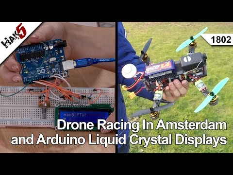 Drone Racing In Amsterdam and Arduino Liquid Crystal Displays, Hak5 1802