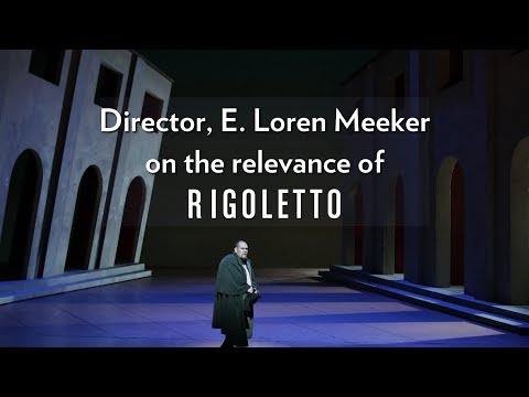 Director, E. Loren Meeker, on the relevance of RIGOLLETO for today's audience.