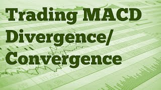 Trading MACD Divergence/Convergence