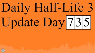 Daily Half-Life 3 Update: Day 735