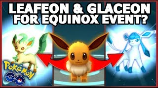 GLACEON & LEAFEON POSSIBLY FOR EQUINOX EVENT IN POKEMON GO | ARE THEY GOOD?