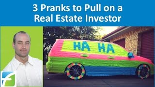 3 Pranks to Pull on a Real Estate Investor