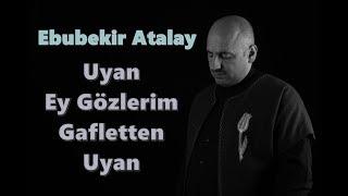 Ebubekir Atalay - Uyan Ey Gözlerim Gafletten Uyan | Tasavvuf Musikisi