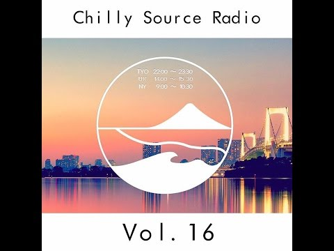 Chilly Source Radio vol.16  【Tokyo Chill HipHop, R&B, House mix 】