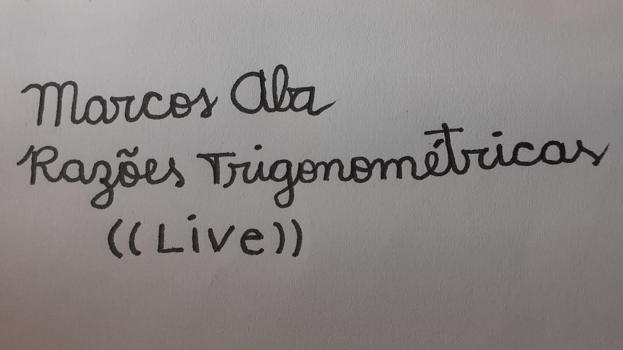(( Live ))  Marcos Aba Matemática - Razões Trigonométricas