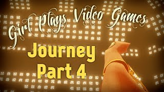 Girl Plays Video Games: JOURNEY, Part 4