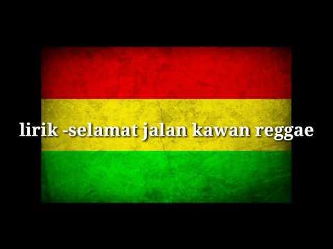 Selamat Jalan Kawan-tipe X Reggae LIRIK