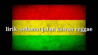 Download Lagu Selamat jalan kawan-tipe x reggae LIRIK mp3