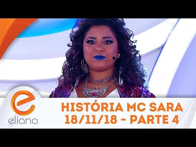 História de Vida da MC Sara - Parte 4 | Programa Eliana (18/11/18)