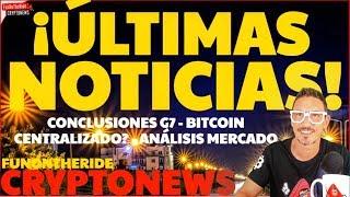 ¡ÚLTIMAS NOTICIAS! CONCLUSIONES G7 · ¿BITCOIN CENTRALIZADO? · ANÁLISIS MERCADO /CRYPTONEWS 2019