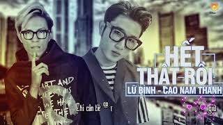 het that roi - lu binh ft cao nam thanh audio official