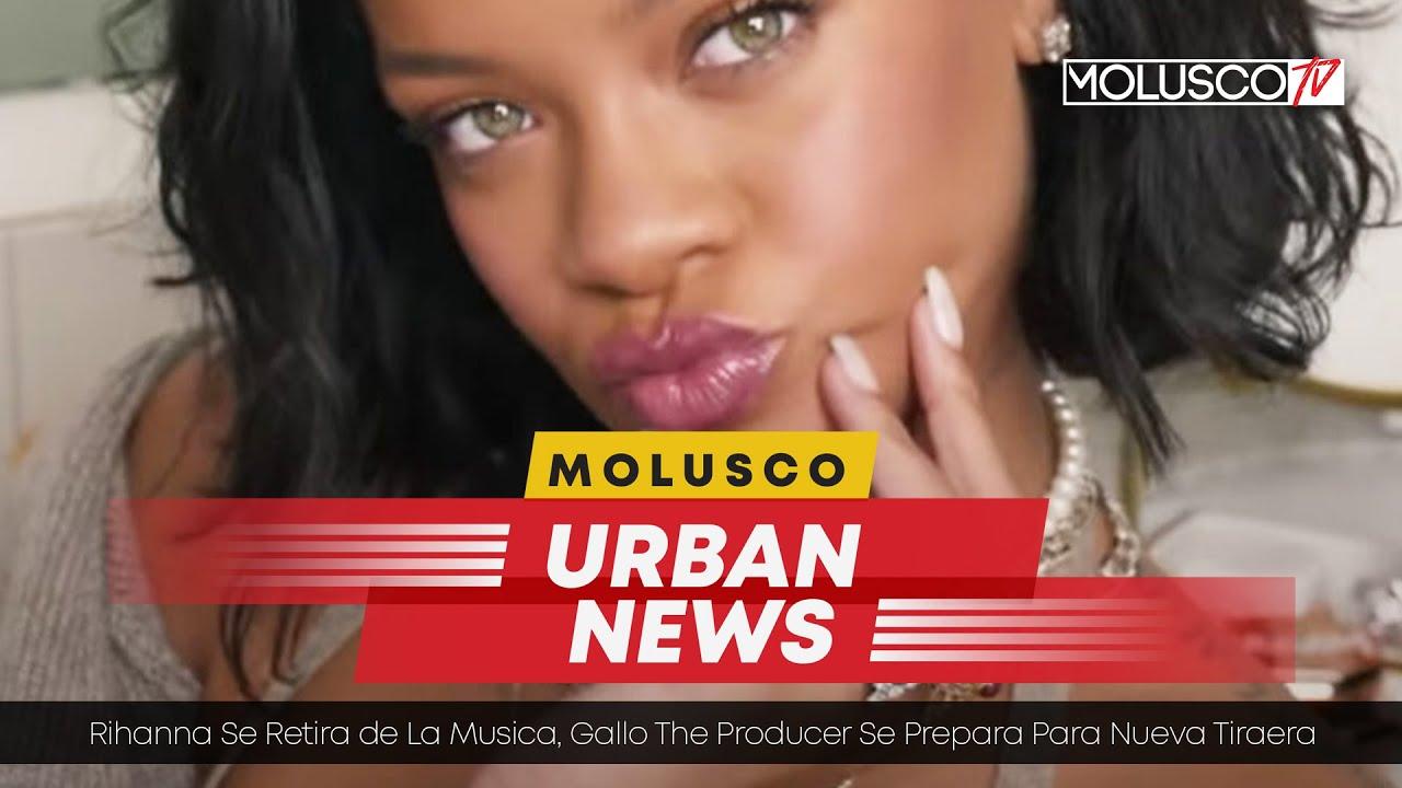 Rihanna se retira de la música   Gallo The Producer prepara tiraera #MoluscoUrbanNews