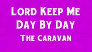 The Caravans - Lord, Keep Me Day By Day