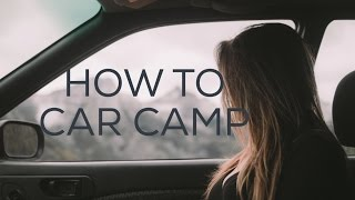 How to Car Camp On Long Road Trips