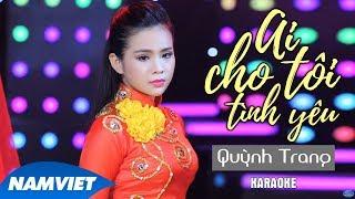 Ai Cho Tôi Tình Yêu - Quỳnh Trang [KARAOKE]