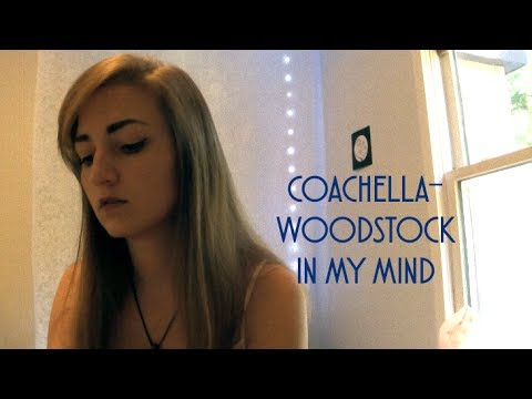 Coachella- Woodstock In My Mind by Lana Del Rey (cover)