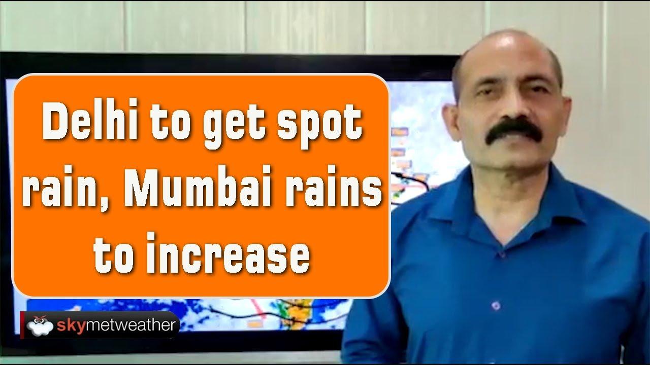 Delhi to get spot rain, Mumbai rains to increase | Skymet Weather