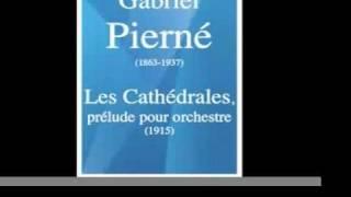 Gabriel Pierné (1863-1937) : Les Cathédrales, prélude pour orchestre (1915)