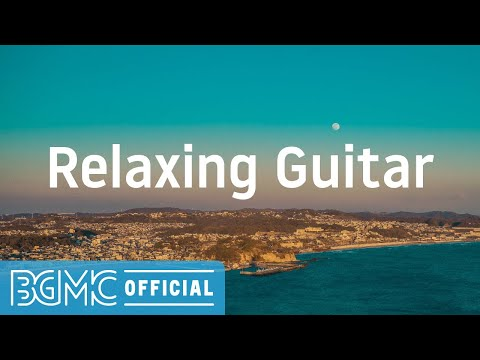 Relaxing Guitar: Soothing Easy Listening Guitar - Nature Leisure Time Background Music for Unwinding