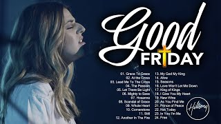 Good Friday | Hillsong Christian Easter Worship Songs Playlist| Awesome Praise And Worship Songs