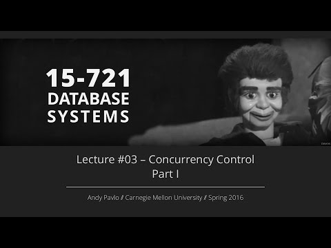 Lecture  #03 - Concurrency Control (Part I) [CMU Database Systems Spring 2016]