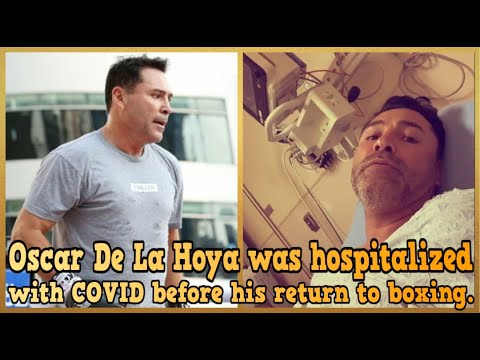 OSCAR DE LA HOYA WAS HOSPITALIZED WITH COVID BEFORE HIS RETURN TO BOXING