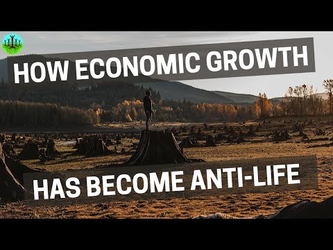 How Economic Growth Has Become Anti Life