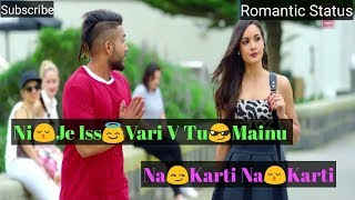 Ni😌Je Iss😇Vari V Tu😎Mainu Na😏Karti | Sukhe | 💖Romantic Status Video💖