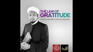 """The Law Of Gratitude"" - Maulana Iqbal Zain Al-Jauhari"