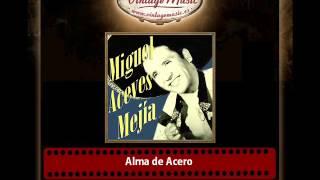 Miguel Aceves Mejía – Alma de Acero
