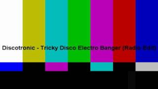 Discotronic - Tricky Disco Electro Banger (Radio Edit)