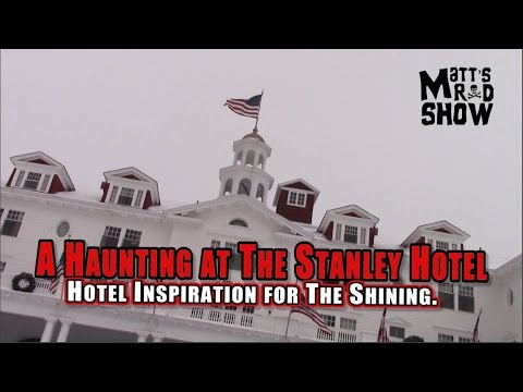 REAL LIFE HAUNTED HOTEL - The Stanley Hotel - The Shining -  Matt's Rad Show