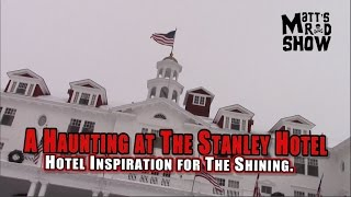 REAL LIFE HAUNTED HOTEL - The Stanley Hotel - The Shining -  Matt