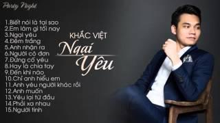 Những Ca Khúc Hay & Mới Nhất Của Khắc Việt 2015 Full Album