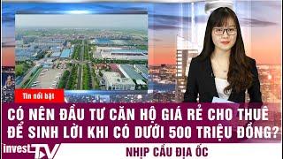 Có nên đầu tư căn hộ giá rẻ cho thuê để sinh lời khi có dưới 500 triệu đồng